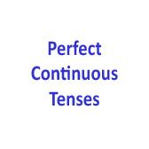 Continous Tenses. Perfect Continuous Tenses
